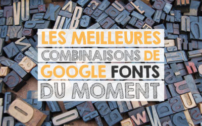 18 magnifiques combinaisons (avec exemples!) de Google Fonts en 2018