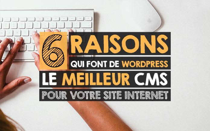 6 raisons qui font de WordPress le meilleur CMS pour votre site internet